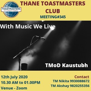 "*Without music, life would be a mistake* – Friedrich Nietzsche    *Thane Toastsmasters club* invites you to *Meeting#345* where the young and energetic *Toastmaster of the Day Kaustubh* is going to give tips on how to avoid this mistake anymore with his theme *""WITH MUSIC WE LIVE""*   *Date* 12th July 2020 *Time* 10.30 am to 1.00 pm *Venue* Zoom Online Meeting  Join Zoom Meeting  https://us02web.zoom.us/j/82634391577  Meeting Id: 826 3439 1577 Password: 87654321"